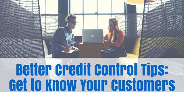Better Credit Control Tips: Get to Know Your Customers