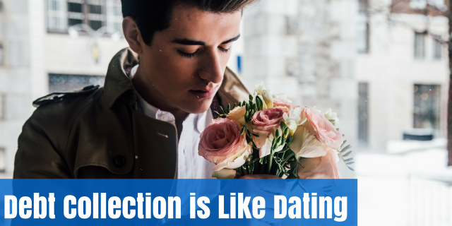 Debt Collection is like Dating