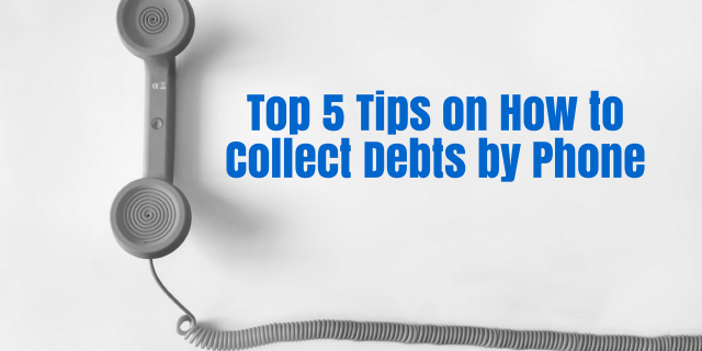 Top 5 Tips on How to Collect Debts by Phone