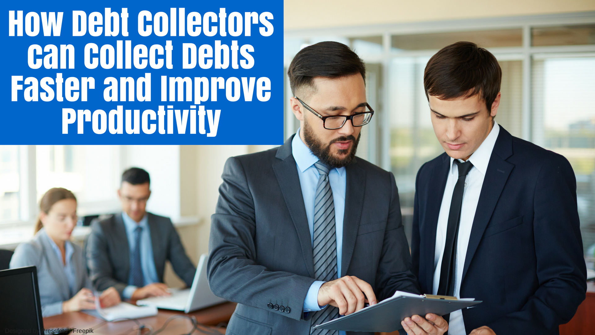 How Debt Collectors can Collect Debts Faster and Improve Productivity