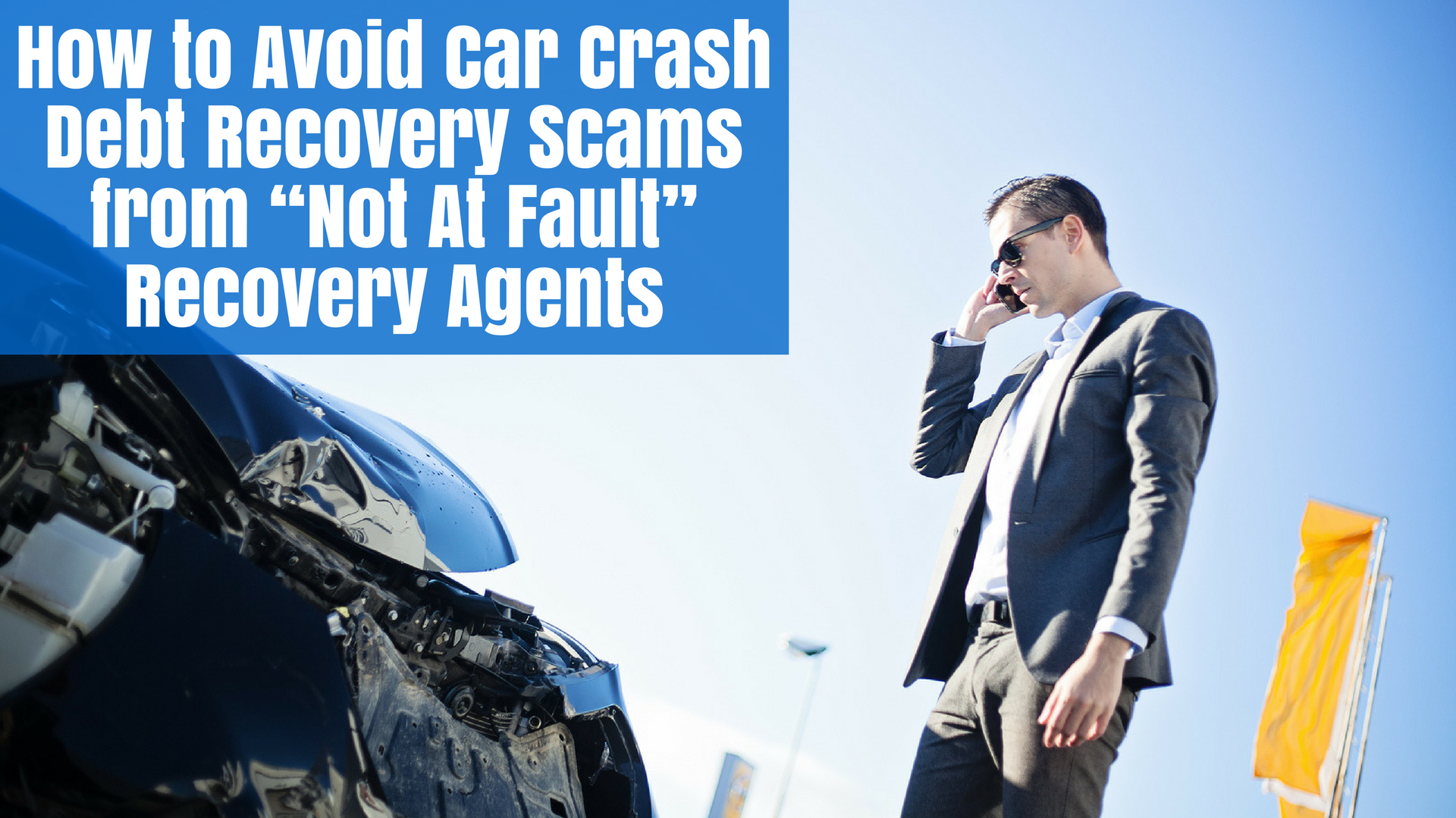 """How to Avoid Car Crash Debt Recovery Scams from """"Not At Fault"""" Recovery Agents"""