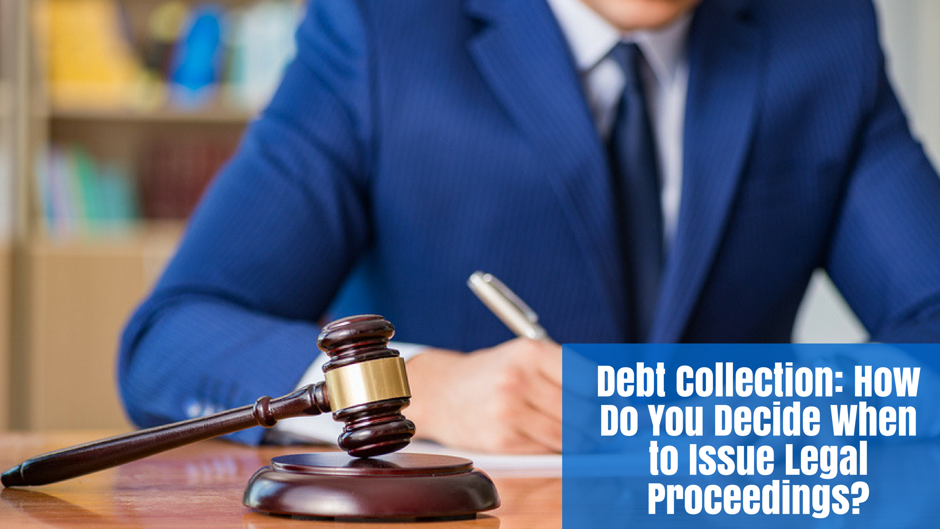 Debt Collection: How Do You Decide When to Issue Legal Proceedings?